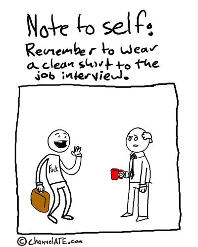 Wear a clean shirt.